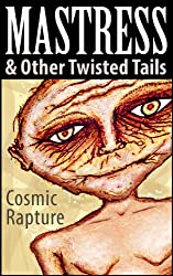Mastress and Other Twisted Tails, Illustrated: An unholy corpus of oddities, strangelings, bizarritudes and peculiaritisms