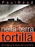 Nella Terra Della Tortilla: Un Viaggio Alla Ricerca Dell' Autenticità (Italian Edition)