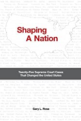 Shaping A Nation: Twenty-Five Supreme Court Cases That Changed the United States