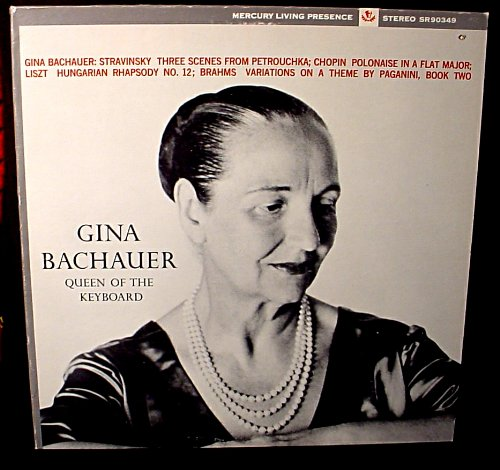 Gina Bachauer Queen of the Keyboard: Stravinsky Three Scenes From Petrouchka; Chopin Polonaise in a Flat Major Liszt Hungarian Rhapsody No. 12; Brahms Variations on a Theme By Paganini, Book Two