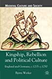 img - for Kingship, Rebellion and Political Culture: England and Germany, c.1215 - c.1250 (Medieval Culture and Society) book / textbook / text book