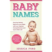 Baby Names: Find the Perfect Name for your Baby with our Inspired, Comprehensive and Up to Date List! (Contains 2 Manuscripts: Baby Names & Positive Parenting)