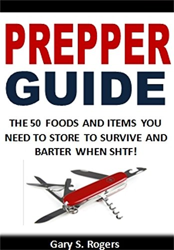 Prepper Guide: The 50 Foods and Items You Need to Store to Survive and Barter When SHTF!