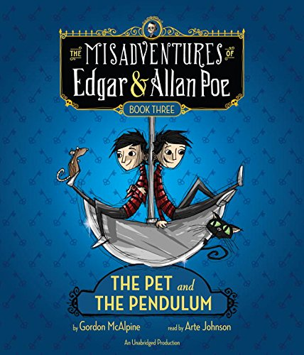 The Pet and the Pendulum: The Misadventures of Edgar & Allan Poe, Book Three (Misadvent of Edgar & Allan Poe) by Listening Library (Audio)