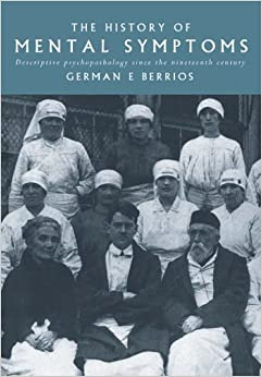 The History of Mental Symptoms: Descriptive Psychopathology since the Nineteenth Century by German E. Berrios (2008-08-21)