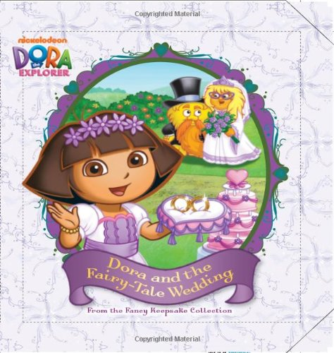 Dora and the Fairy-Tale Wedding: From the Fancy Keepsake Collection (Dora the Explorer)