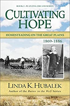Cultivating Hope: Homesteading on the Great Plains (Planting Dreams Series Book 2) by [Hubalek, Linda K.]