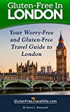 Gluten-Free in London: Your Worry-Free and Gluten-Free Travel Guide to London