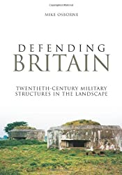 Defending Britain: Twentieth-Century Military Structures in the Landscape (Revealing History)
