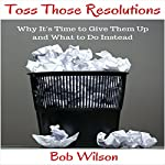 Toss Those Resolutions | Bob Wilson