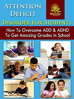 Attention Deficit Disorder For Students: How to Overcome ADD and ADHD to Get Amazing Grades in School (ADHD Parenting, ADHD Children, ADHD In Adults, ADHD Books) by [Light Vision Group]
