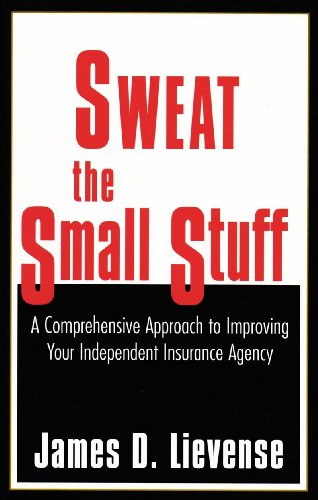 Sweat The Small Stuff  A Comprehensive Approach To Improving Your Independent Insurance Agency