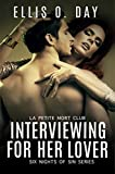 Interviewing For Her Lover: Six Nights Of Sin Series (Book 1): A La Petite Morte Club Series – Hot, steamy, BDSM with love