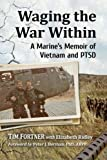 Waging the War Within: A Marine's Memoir of Vietnam and PTSD
