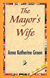 The Mayor's Wife, Anna Katharine Green, 1421841258