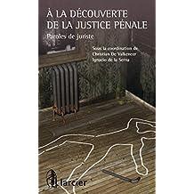 À la découverte de la justice pénale: Paroles de juriste (ELSB.HC.LARC.FR) (French Edition)