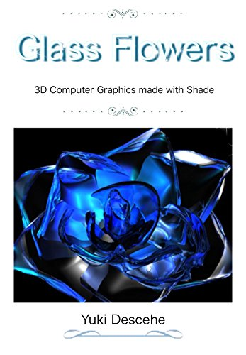Glass Flowers: 3D Computer Graphics with ()