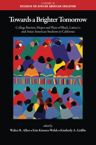 Towards a Brighter Tomorrow: The College Barriers, Hopes and Plans of Black, Latino/a and Asian American Students in California (Research on African American Education)