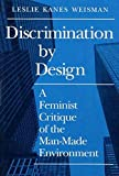 Discrimination by Design: A Feminist Critique of the Man-Made Environment