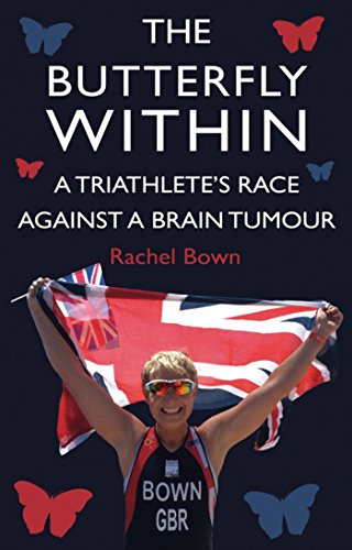 The Butterfly Within: A Triathlete's Race Against A Brain - Athletes British Triathlon