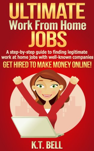 ULTIMATE Work from Home JOBS: A step-by-step guide to finding legitimate work at home jobs with well-known companies GET HIRED TO MAKE MONEY ONLINE! (Best Legitimate Home Based Business)