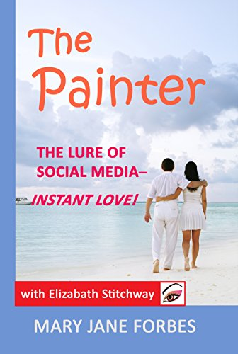 The Painter: The lure of social media—instant love! (Elizabeth Stitchway, Private Investigator Series Book - Facebook Painter