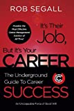 It's Their Job, but It's Your Career, Rob Segall, 0989954307