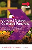 Conduct Gospel-Centered Funerals, Brian Croft and Phil A. Newton, 1846252660