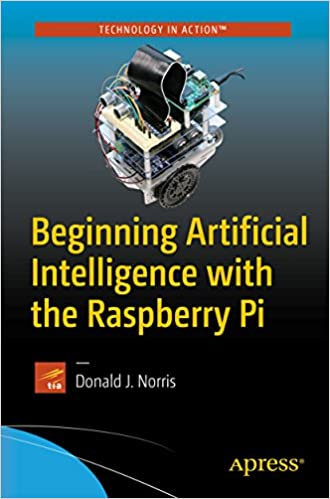 Beginning Artificial Intelligence with the Raspberry Pi 1st