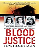 Blood Justice: The True Story of Multiple Murder and a Family's Revenge (St. Martin's True Crime Library)