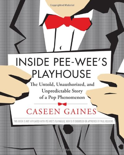 Inside Pee Wees Playhouse Unauthorized Unpredictable