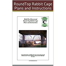 HPH RoundTop Rabbit Cage Plans and Instructions (Half-Pint Homestead Plans and Instructions Series Book 7)