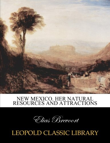 New Mexico. Her natural resources and attractions PDF