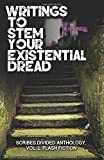 img - for Writings to Stem Your Existential Dread: Scribes Divided Anthology, Vol. 1: Flash Fiction book / textbook / text book