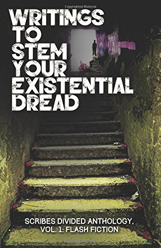 Writings to Stem Your Existential Dread: Scribes Divided Anthology, Vol. 1: Flash Fiction ebook
