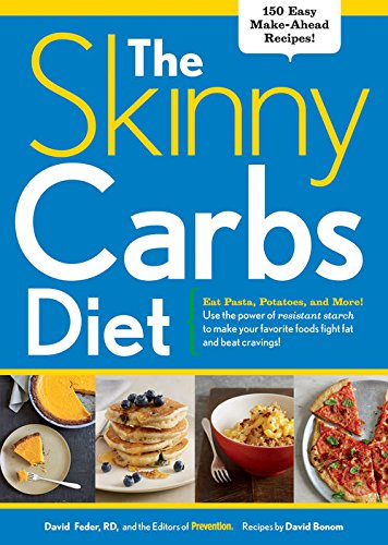 The Skinny Carbs Diet:Eat Pasta, Potatoes, and More! Use the power of resistant starch to make your favorite foods fight fat and beat cravings! by David Feder, Editors of Prevention, David Bonom
