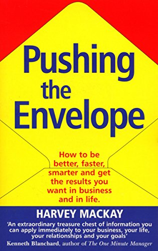 Pushing The Envelope: How to Be Better, Faster, Smarter and Get the Results You Want in Business and in Life