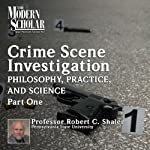 The Philosophy, Practice, and Science of Crime Scene Investigation, Part 1: The Modern Scholar | Robert C. Shaler