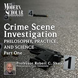 The Philosophy, Practice, and Science of Crime Scene Investigation, Part 1