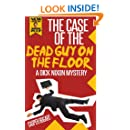 The Case of the DEAD GUY ON THE FLOOR (A Dick Nixon Mystery)