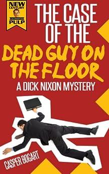 The Case of the DEAD GUY ON THE FLOOR (A Dick Nixon Mystery) by [Bogart, Casper]