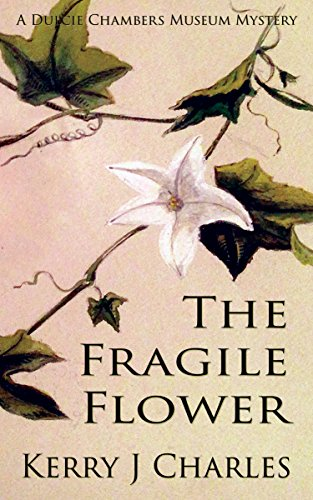 The Fragile Flower (The Dulcie Chambers Museum Mysteries Book 3)