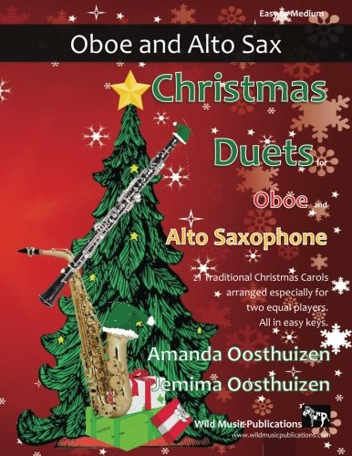 (Christmas Duets for Oboe and Alto Saxophone: 21 Traditional Christmas Carols arranged for two equal players of intermediate standard )