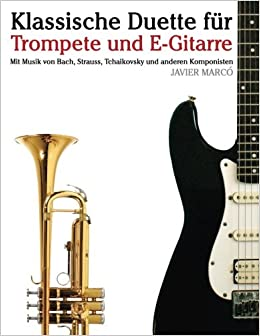 Book Klassische Duette für Trompete und E-Gitarre: Trompete für Anfänger. Mit Musik von Bach, Strauss, Tchaikovsky und anderen Komponisten