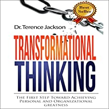 Transformational Thinking: The First Step toward Achieving Personal and Organizational Greatness Audiobook by Terence Jackson Narrated by Arden Wipf