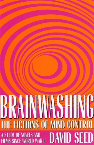 Read Online Brainwashing: The Fictions of Mind Control ebook