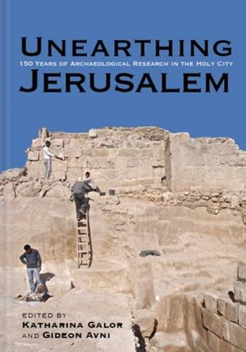 Unearthing Jerusalem: 150 Years of Archaeological Research in the Holy City