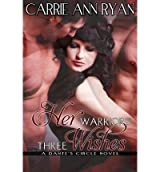 Ryan, Carrie Ann [ Her Warriors' Three Wishes ] [ HER WARRIORS' THREE WISHES ] Apr - 2013 { Paperback }