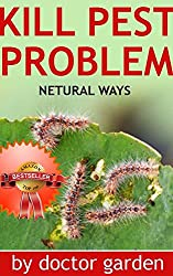Organic Garden Pest Control-What Everybody Ought to Know About Pest Problem-Discover how to kill pest problem with products you can find in your fridge. ... books collection Book 4) (English Edition)