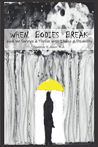 When Bodies Break: How we survive and thrive with illness and disability